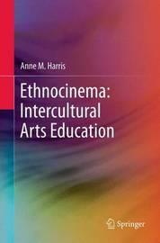 Ethnocinema: Intercultural Arts Education by Anne M. Harris