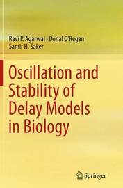 Oscillation and Stability of Delay Models in Biology by Ravi P Agarwal