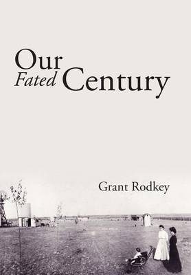 Our Fated Century by Grant Rodkey