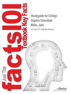 Studyguide for College Algebra Essentials by Miller, Julie, ISBN 9781259171147 by Cram101 Textbook Reviews image