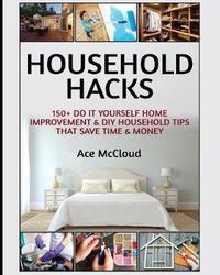 Household Hacks by Ace McCloud