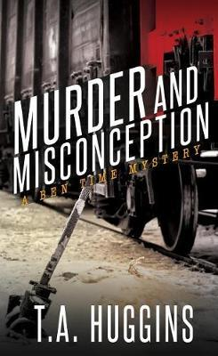 Murder and Misconception by T a Huggins