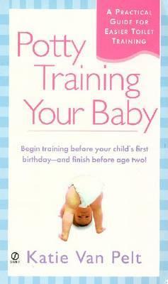 Potty Training Your Baby by Katie Van Pelt