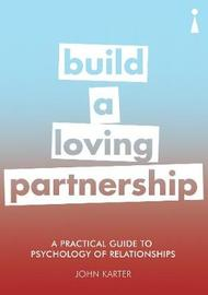 A Practical Guide to the Psychology of Relationships by John Karter
