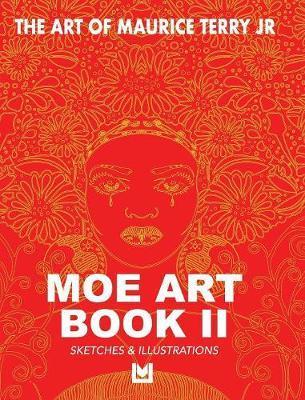 The Art of Maurice Terry Jr Moe Art Book II by Maurice Terry Jr