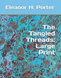The Tangled Threads by Eleanor H Porter