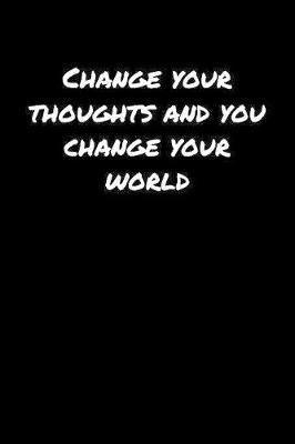 Change Your Thoughts And You Change Your World� by Standard Booklets