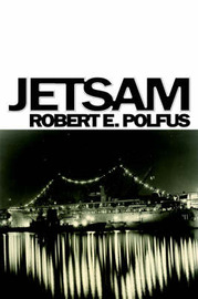 Jetsam by Robert E. Polfus