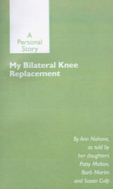 My Bilateral Knee Replacement: A Personal Story by Ann Nohava
