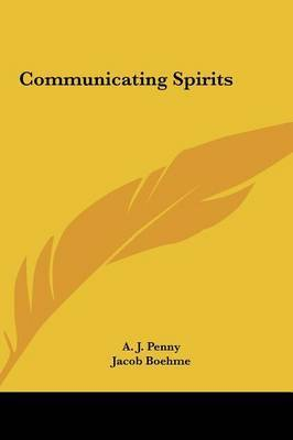 Communicating Spirits by A. J. Penny