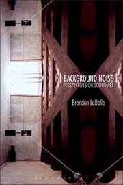 Background Noise: A History of Sound Art by Brandon LaBelle image