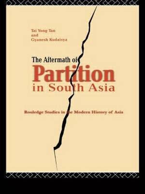 The Aftermath of Partition in South Asia by Tai Yong Tan