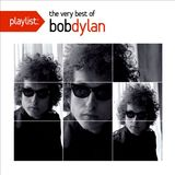 Playlist: The Very Best of Bob Dylan by Bob Dylan