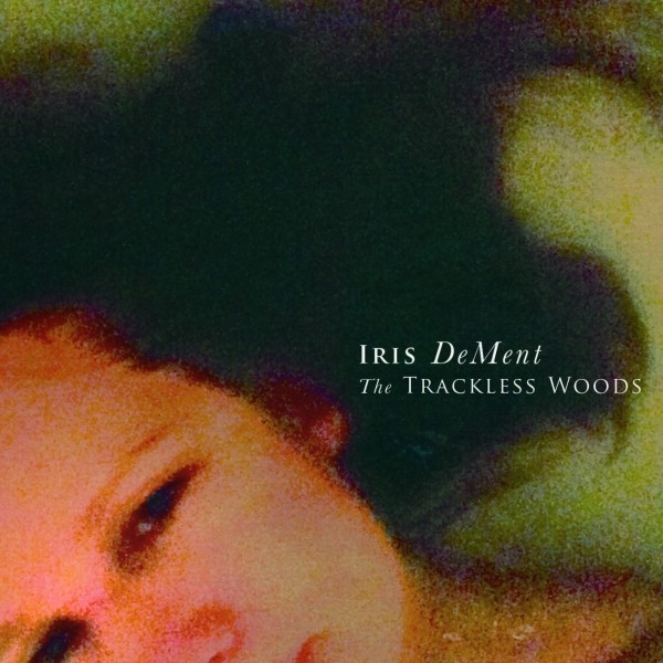 The Trackless Woods by Iris DeMent