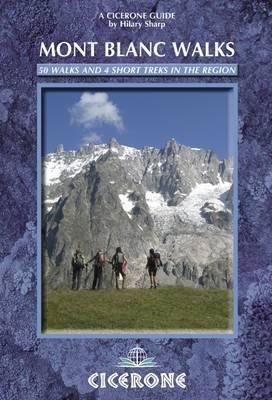 Mont Blanc Walks: 50 Walks and 4 Short Treks by Hilary Sharp