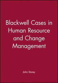 Blackwell Cases in Human Resource and Change Management by John Storey