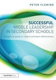 Successful Middle Leadership in Secondary Schools by Peter Fleming