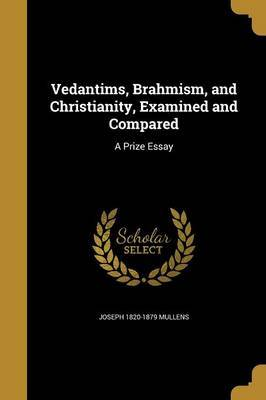 Vedantims, Brahmism, and Christianity, Examined and Compared by Joseph 1820-1879 Mullens image