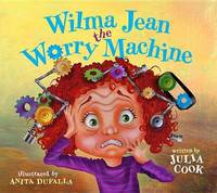 Wilma Jean the Worry Machine by Julia Cook