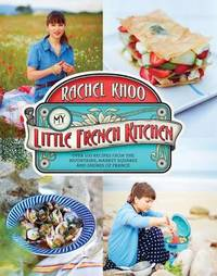 My Little French Kitchen (US Edition): More Than 100 Recipes from the Mountains, Market Squares, and Shores of France by Rachel Khoo