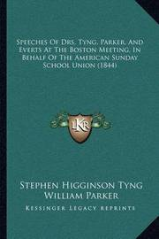 Speeches of Drs. Tyng, Parker, and Everts at the Boston Meeting, in Behalf of the American Sunday School Union (1844) by Stephen Higginson Tyng image