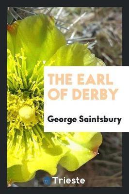 The Earl of Derby by George Saintsbury