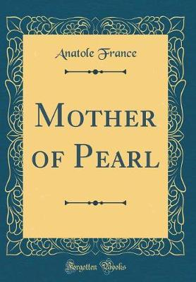 Mother of Pearl (Classic Reprint) by Anatole France