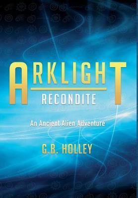ARKLIGHT Recondite by G B Holley