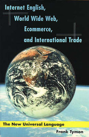 Internet English, World Wide Web, Ecommerce, and International Trade: The New Universal Language by Frank Tymon image