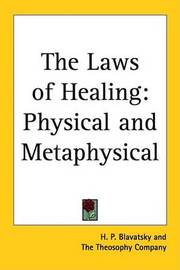 The Laws of Healing: Physical and Metaphysical by H.P. Blavatsky
