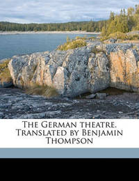 The German Theatre. Translated by Benjamin Thompson Volume 5 by Benjamin Thompson image