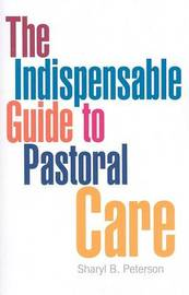 The Indispensable Guide to Pastoral Care by Sharyl B Peterson image