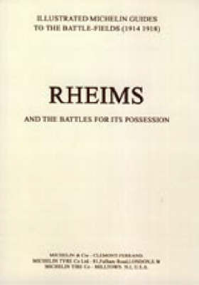 Bygone Pilgrimage. Rheims and the Battles for Its Possession an Illustrated Guide to the Battlefields by Michelin