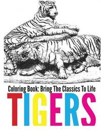 Tigers Coloring Book - Bring the Classics to Life by Adrienne Menken