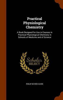 Practical Physiological Chemistry by Philip Bovier Hawk image
