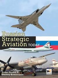 Russian Strategic Aviation Today by Yefim Gordon