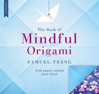 The Book of Mindful Origami by Samuel Tsang