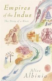 Empires of the Indus by Alice Albinia image