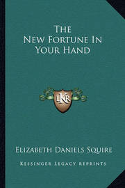 The New Fortune in Your Hand by Elizabeth Daniels Squire