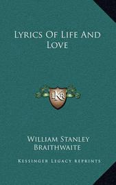 Lyrics of Life and Love by William Stanley Braithwaite