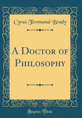 A Doctor of Philosophy (Classic Reprint) by Cyrus Townsend Brady image