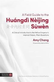 A Field Guide to the Huangdi Neijing Suwen by Amy Chang
