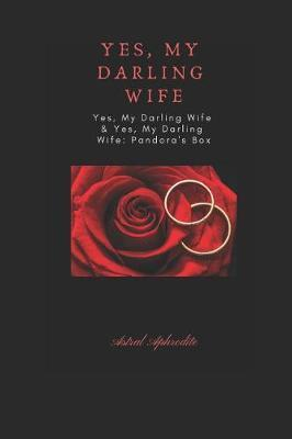 Yes, My Darling Wife & Yes, My Darling Wife by Astral Aphrodite