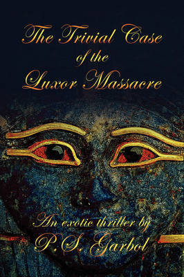 The Trivial Case of the Luxor Massacre by P.S. Garbol