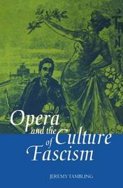 Opera and the Culture of Fascism by Jeremy Tambling image