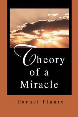 Theory of a Miracle by Parnel Plante