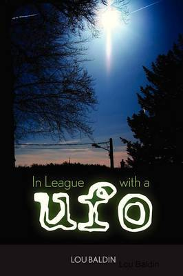 In League with a UFO by Lou Baldin