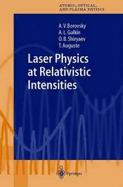 Laser Physics at Relativistic Intensities by Andrew V. Borovsky