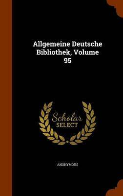 Allgemeine Deutsche Bibliothek, Volume 95 by * Anonymous