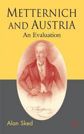 Metternich and Austria by Alan Sked